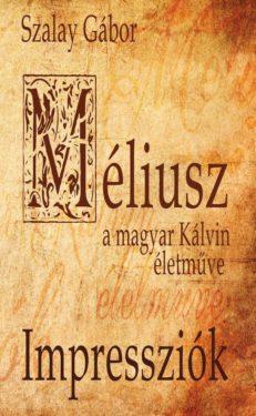 Méliusz, a magyar Kálvin életműve - Impressziók-0